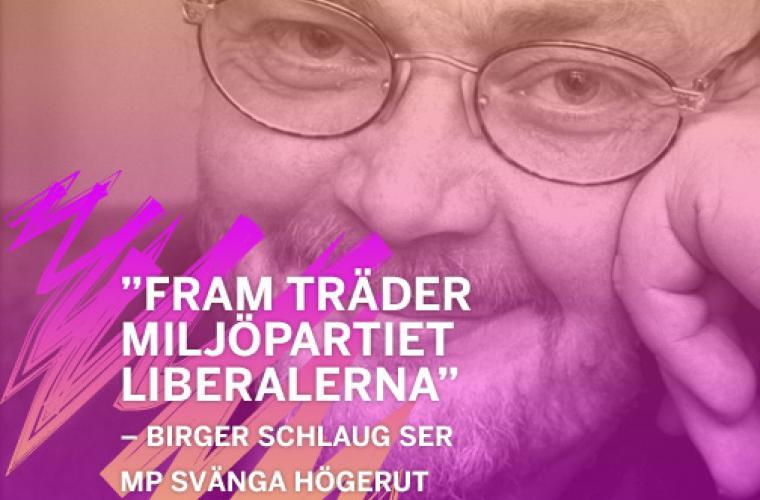 """Birger Schlaug: """"Fram träder Miljöpartiet Liberalerna"""""""
